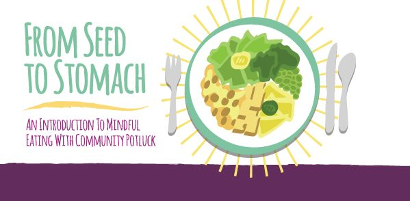 From Seed To Stomach: Intro To Mindful Eating Potluck
